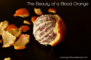 The Beauty of a Blood Orange | Cooking On The Weekends