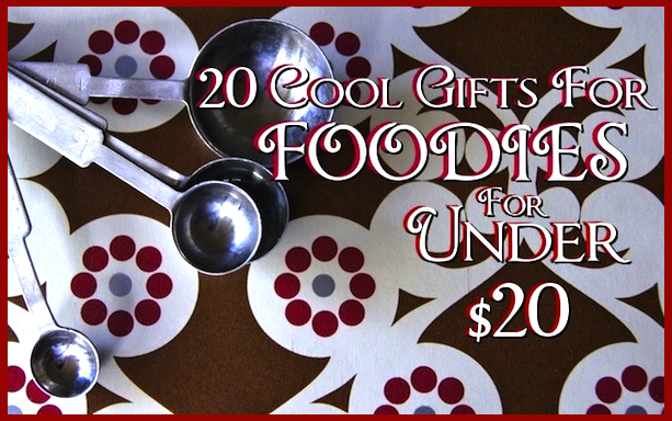20 Gifts For Foodies