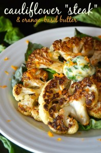 Roasted Cauliflower Steak with Orange-Basil Butter - Juicy, hearty and crazy delicious!