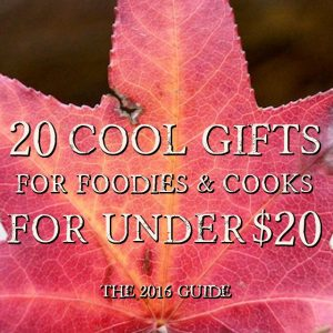 20 Cool Gifts For Foodies and Cooks For Under $20 – 2016 Guide